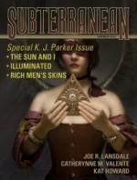Subterranean Magazine Summer 2013 (Subterranean Magazine) - William Schafer, K.J. Parker, Catherynne M. Valente, Kat Howard, Joe R. Lansdale