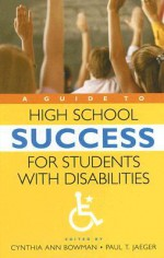 A Guide to High School Success for Students with Disabilities - Cynthia Ann Bowman, Chris Crutcher