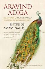 Entre os Assassinatos - Aravind Adiga, Alice Rocha