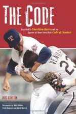 The Code: Baseball's Unwritten Rules and Its Ignore-at-Your-Own-Risk Code of Conduct - Ross Bernstein, Rob Dibble, Torii Hunter, Jack Morris