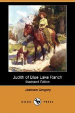 Judith of Blue Lake Ranch (Illustrated Edition) (Dodo Press) - Jackson Gregory, W. Herbert Dunton