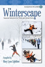 Winterscape: Seasonal Selections for Three-Part Mixed Choirs - Mary Lynn Lightfoot