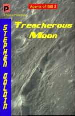Treacherous Moon: Agents of ISIS, Book 2 - Stephen Goldin