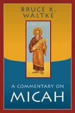 A Commentary on Micah - Bruce K. Waltke