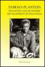 Samoan Planters: Tradition and Economic Development in Polynesia - Tim O'Meara