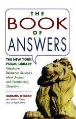The Book of Answers: The New York Public Library Telephone Reference Service's Most Unusual and Entertaining Questions - Barbara Berliner, George Ochoa, Melinda Corey