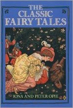 The Classic Fairy Tales - Iona Opie, Peter Opie