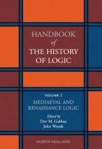 Mediaeval and Renaissance Logic - Dov M. Gabbay, John Hayden Woods