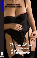 Victoria Learns the Art of Pleasure: A Collection of Five Erotic Stories - Angela Meadows, Jeremy Edwards, Eva Hore