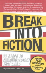 Break Into Fiction: 11 Steps to Building a Story that Sells - Mary Buckham, Dianna Love