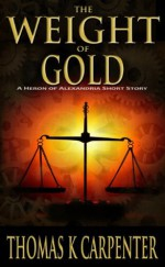 The Weight of Gold - Thomas K. Carpenter