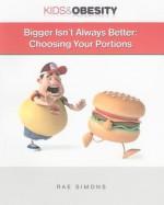 Bigger Isn't Always Better: Choosing Your Portions - Rae Simons