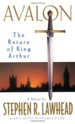 Avalon: The Return of King Arthur - Stephen R. Lawhead
