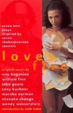 Love's Fire: Seven New Plays Inspired by Seven Shakespearean Sonnets - Eric Bogosian, William Finn, John Guare, Tony Kushner, Marsha Norman, Ntozake Shange, Wendy Wasserstein, Mark Lamos
