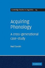 Acquiring Phonology: A Cross-Generational Case-Study - Neil Smith