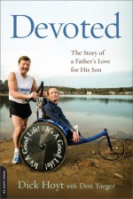 Devoted: The Story of a Father's Love for His Son - Dick Hoyt, Don Yaeger