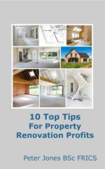 Ten Top Tips For Property Renovation Profits - Peter Jones