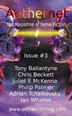 Aethernet Magazine Issue 3 - Tony Ballantyne, Chris Beckett, Juliet E. McKenna, Philip Palmer, Adrian Tchaikovsky, Ian Whates, Barbara Ballantyne