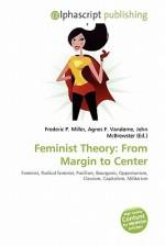 Feminist Theory: From Margin to Center - Agnes F. Vandome, John McBrewster, Sam B Miller II