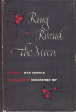 Ring Round the Moon - Jean Anouilh, Christopher Fry, Peter Brook