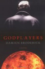 Godplayers: A Novel - Damien Broderick