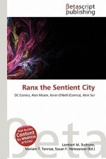 Ranx the Sentient City - Lambert M. Surhone, Mariam T. Tennoe, Susan F. Henssonow