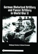 German Motorized Artillery And Panzer Artillery In World War Ii - Wolfgang Fleischer