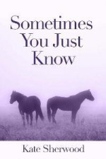 Sometimes You Just Know - Kate Sherwood