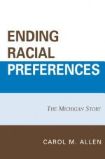 Ending Racial Preferences: The Michigan Story - Carol M Allen, William B. Allen, Barbara J Grutter