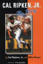 Cal Ripken, Jr.: My Story - Cal Ripken Jr., Mike Bryan, Cal Ripken Jr.