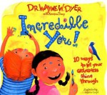 Incredible You!: 10 Ways to Let Your Greatness Shine Through - Wayne W. Dyer, Kristina Tracy, Melanie Siegel