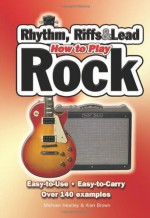 How To Play Rock, Riffs, Rhythm And Leads - Michael Heatley, Alan Brown