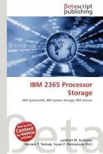 IBM 2365 Processor Storage - Lambert M. Surhone, Mariam T. Tennoe, Susan F. Henssonow