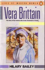 Vera Brittain: The Story of the Woman Who Wrote Testament of Youth - Hilary Bailey