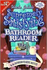 Uncle John's Supremely Satisfying Bathroom Reader - Bathroom Readers' Institute
