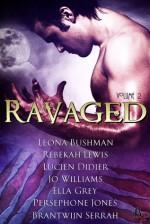 Ravaged Anthology Volume 2 - Leona Bushman, Rebekah Lewis, Lucien Didier, Jo Williams, Ella Grey, Persephone Jones, Brantwijn Serrah, Jayne Wolf