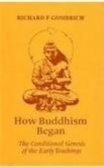 How Buddhism Began: The Conditioned Genesis of the Early Teachings - Richard F. Gombrich