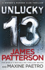 Unlucky 13 - James Patterson, Maxine Paetro