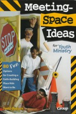 Meeting Space Ideas for Youth Ministry: 80 Fun Options to Create a Faith Building Place Kids Wnat to Be - Todd Outcalt