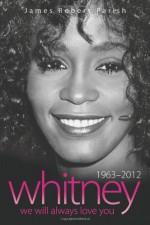 Whitney Houston: 1963-2012: We Will Always Love You - James Robert Parish