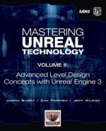 Mastering Unreal Technology, Volume II: Advanced Level Design Concepts with Unreal Engine 3 - Jason Busby, Zak Parrish, Jeff Wilson