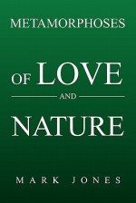 Metamorphoses of Love and Nature - Mark Jones
