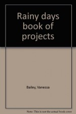 Rainy days book of projects - Vanessa Bailey, Universal