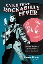 Catch That Rockabilly Fever: Personal Stories of Life on the Road and in the Studio - Sheree Homer, Ken Burke