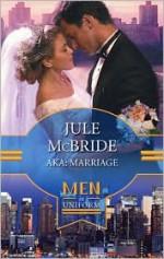 AKA: Marriage - Jule McBride