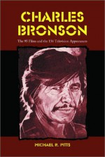 Charles Bronson: The 95 Films and the 156 Television Appearances - Michael R. Pitts