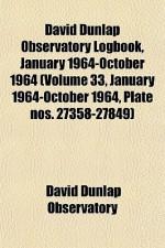 David Dunlap Observatory Logbook, January 1964-October 1964 (Volume 33, January 1964-October 1964, Plate Nos. 27358-27849) - David Dunlap Observatory