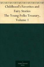 Childhood's Favorites and Fairy Stories The Young Folks Treasury, Volume 1 - William Byron Forbush, Edward Everett Hale, Hamilton Wright Mabie