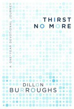 Thirst No More: A One-Year Devotional Journey - Dillon Burroughs
