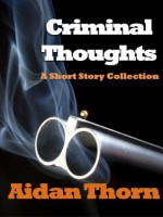 Criminal Thoughts: A Short Story Collection - Aidan Thorn, David Barber